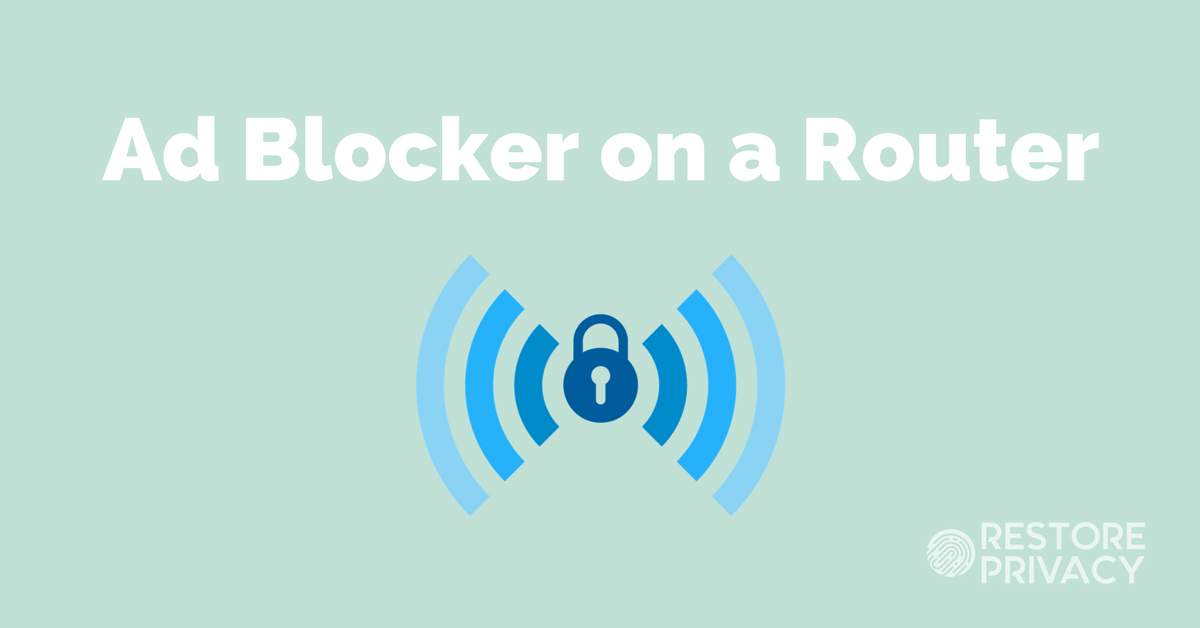 Ad Blocker on a Router with a VPN | Restore Privacy