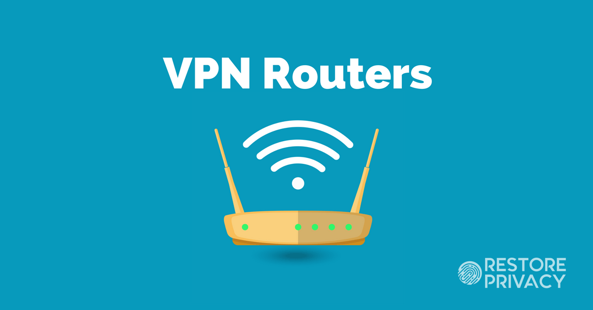VPN Routers - Ultimate Guide (Setup, Test Results, Best VPN Routers)