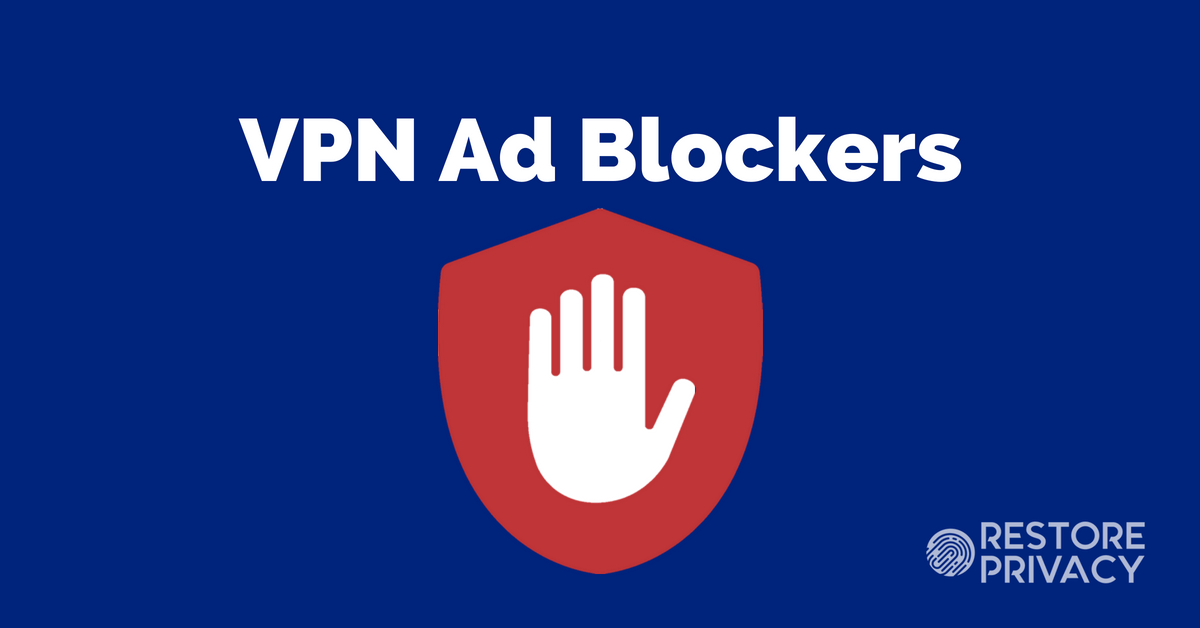VPN Ad Blockers - The Best and the Worst | Restore Privacy